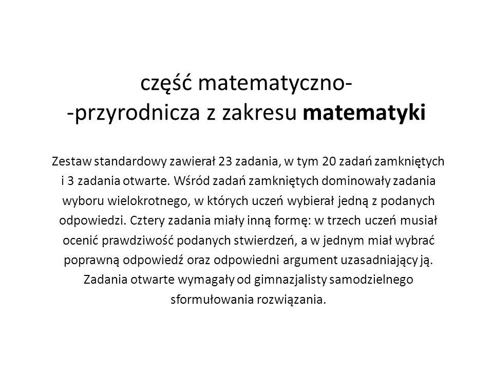 część matematyczno- -przyrodnicza z zakresu matematyki Zestaw standardowy zawierał 23 zadania, w tym 20 zadań zamkniętych i 3 zadania otwarte.
