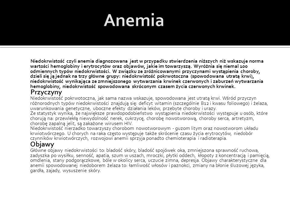 Niedokrwistość czyli anemia diagnozowana jest w przypadku stwierdzenia niższych niż wskazuje norma wartości hemoglobiny i erytrocytów oraz objawów, jakie im towarzyszą.