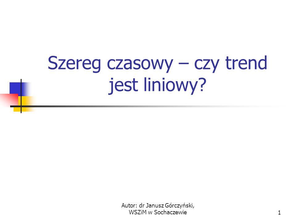 Autor: dr Janusz Górczyński, WSZiM w Sochaczewie2 Problem Powiedzmy, że interesuje nas odpowiedź na następujące pytanie: W latach 1983-98 obserwujemy wartość pewnej cechy, np.