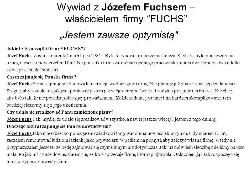 Wywiad z Józefem Fuchsem – właścicielem firmy FUCHS Jakie były początki firmy FUCHS? Józef Fuchs Została ona założona 6 lipca 1981r. Była to typowa fi