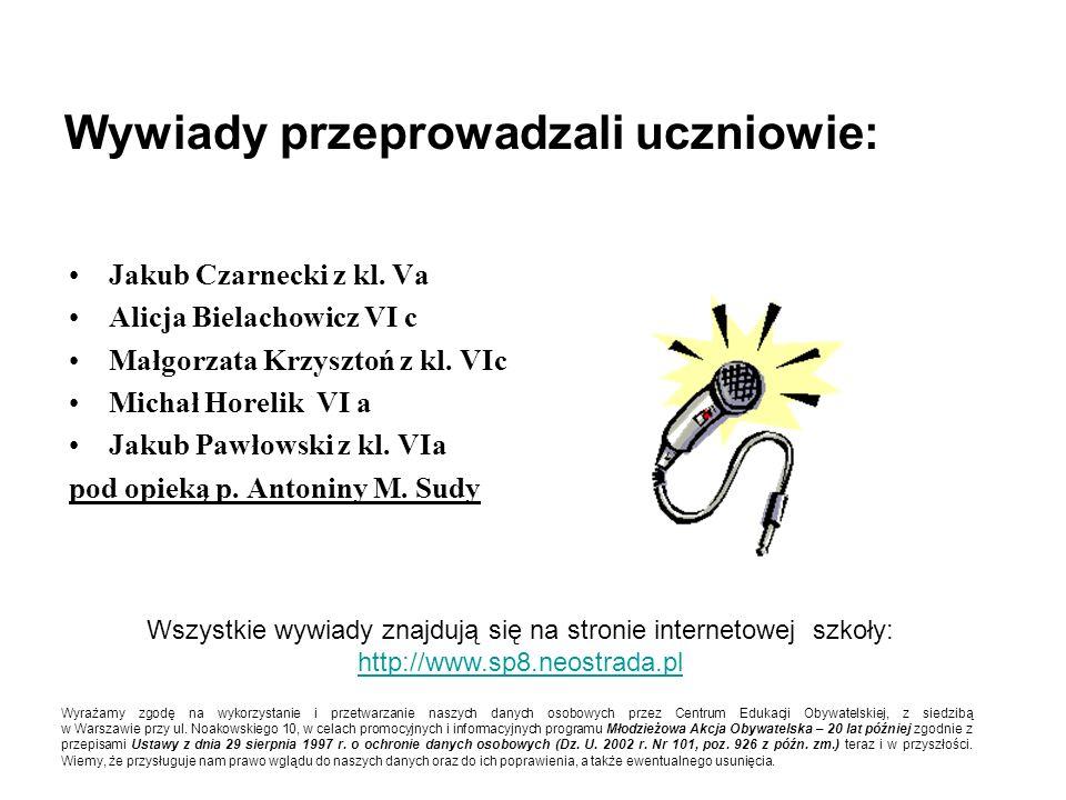 Alicja Bielachowicz VI c Małgorzata Krzysztoń z kl. VIc Michał Horelik VI a Jakub Pawłowski z kl. VIa pod opieką p. Antoniny M. Sudy Wywiady przeprowa