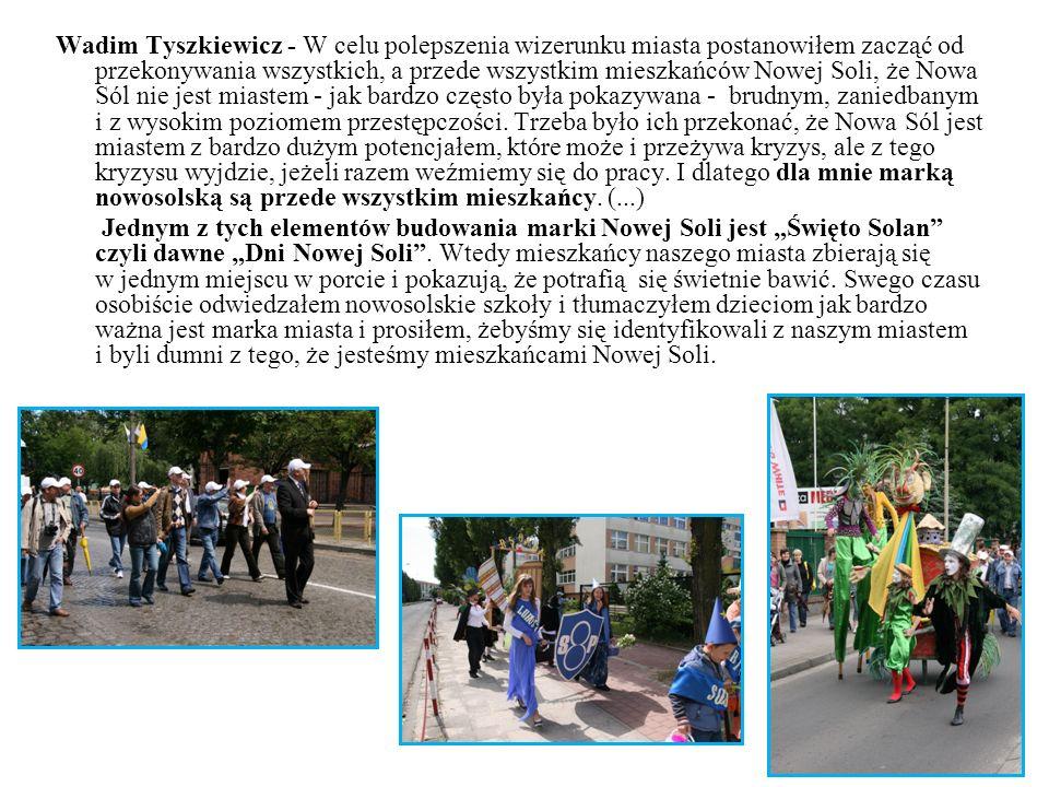 Wadim Tyszkiewicz - W celu polepszenia wizerunku miasta postanowiłem zacząć od przekonywania wszystkich, a przede wszystkim mieszkańców Nowej Soli, że