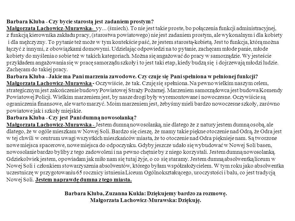 Barbara Kluba - Czy bycie starostą jest zadaniem prostym? Małgorzata Lachowicz-Murawska- yy... (śmiech). To nie jest takie proste, bo połączenia funkc