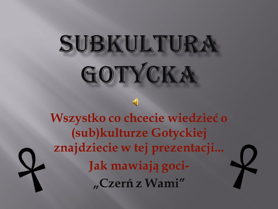 Wszystko co chcecie wiedzieć o (sub)kulturze Gotyckiej znajdziecie w tej prezentacji... Jak mawiają goci- Czerń z Wami