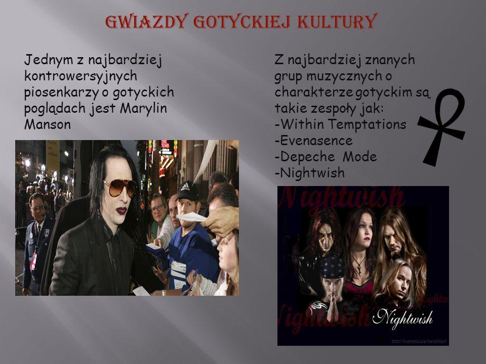 Gwiazdy gotyckiej kultury Jednym z najbardziej kontrowersyjnych piosenkarzy o gotyckich poglądach jest Marylin Manson Z najbardziej znanych grup muzyc