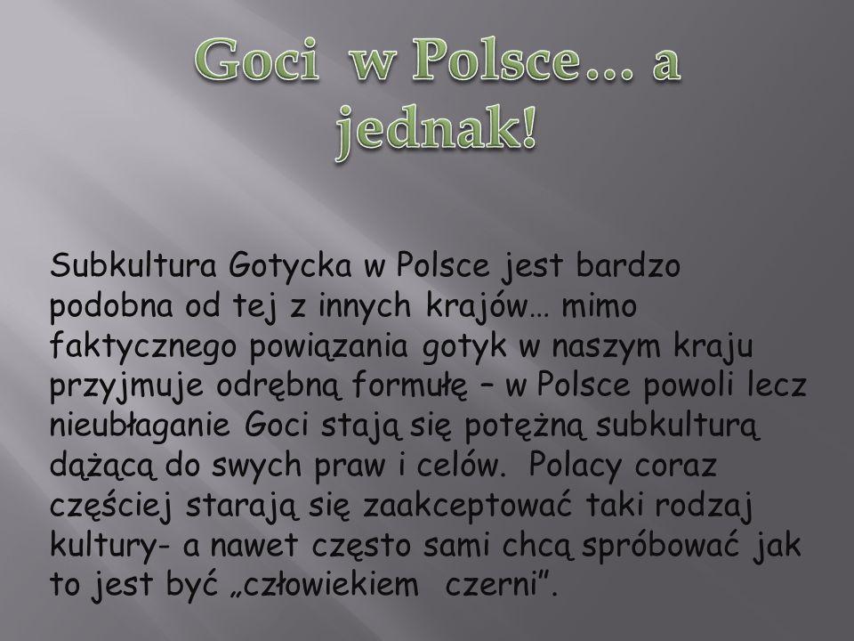 Subkultura Gotycka w Polsce jest bardzo podobna od tej z innych krajów… mimo faktycznego powiązania gotyk w naszym kraju przyjmuje odrębną formułę – w