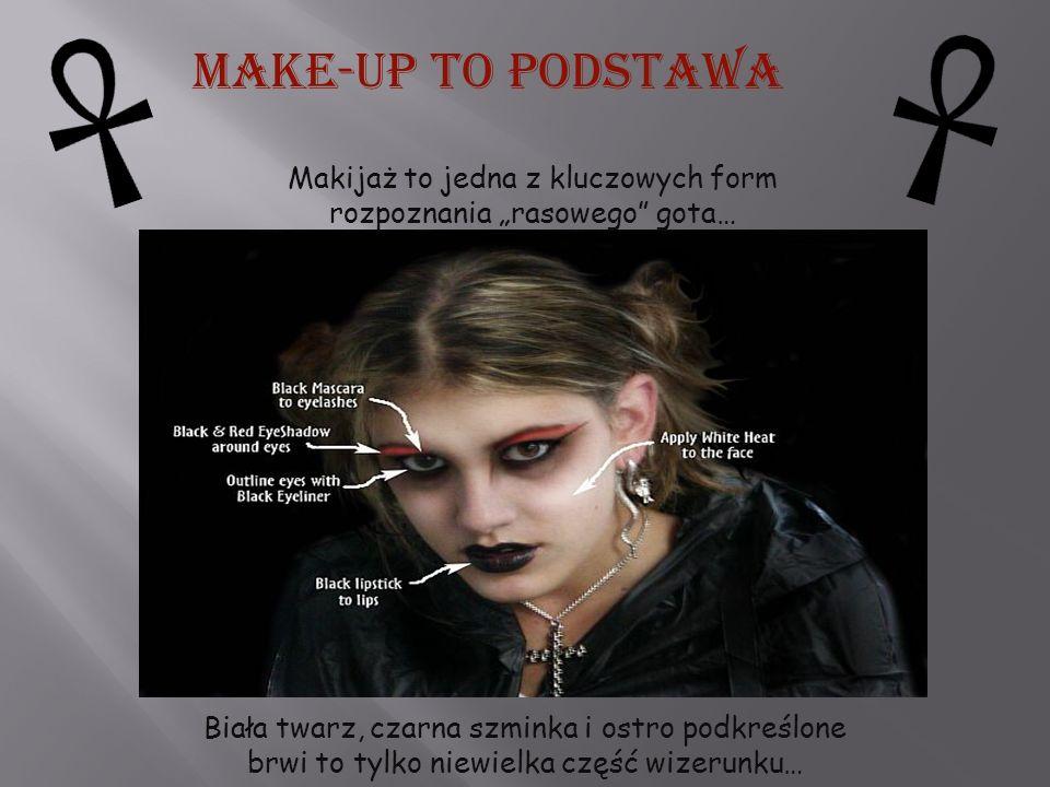 Make-up to podstawa Makijaż to jedna z kluczowych form rozpoznania rasowego gota… Biała twarz, czarna szminka i ostro podkreślone brwi to tylko niewie