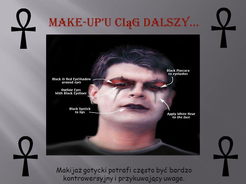 Make-upu ci ą g dalszy… Makijaż gotycki potrafi często być bardzo kontrowersyjny i przykuwający uwage.
