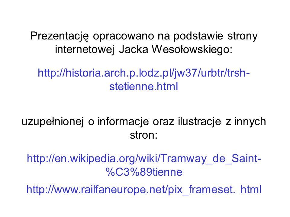 Prezentację opracowano na podstawie strony internetowej Jacka Wesołowskiego: http://historia.arch.p.lodz.pl/jw37/urbtr/trsh- stetienne.html uzupełnion