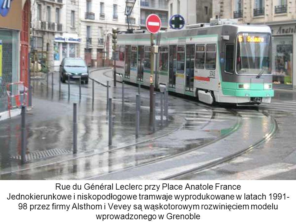 Rue du Général Leclerc przy Place Anatole France Jednokierunkowe i niskopodłogowe tramwaje wyprodukowane w latach 1991- 98 przez firmy Alsthom i Vevey