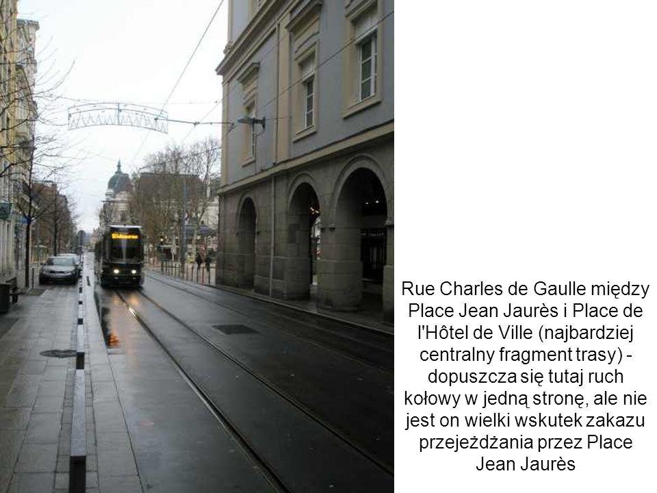 Rue Charles de Gaulle między Place Jean Jaurès i Place de l'Hôtel de Ville (najbardziej centralny fragment trasy) - dopuszcza się tutaj ruch kołowy w