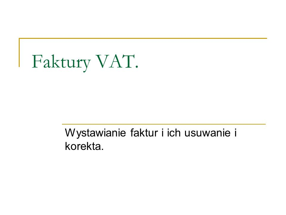 Faktury VAT. Wystawianie faktur i ich usuwanie i korekta.