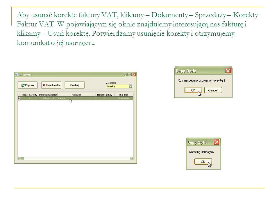 Aby usunąć korektę faktury VAT, klikamy – Dokumenty – Sprzedaży – Korekty Faktur VAT. W pojawiającym się oknie znajdujemy interesującą nas fakturę i k