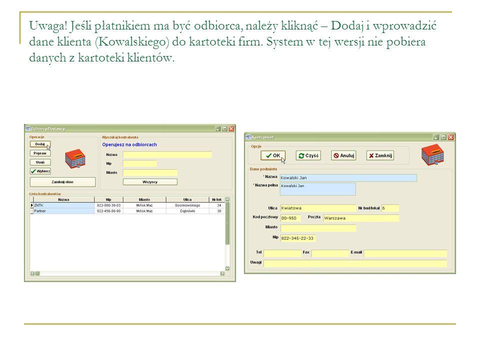 Uwaga! Jeśli płatnikiem ma być odbiorca, należy kliknąć – Dodaj i wprowadzić dane klienta (Kowalskiego) do kartoteki firm. System w tej wersji nie pob