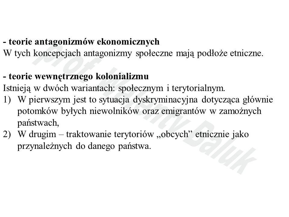 - teorie antagonizmów ekonomicznych W tych koncepcjach antagonizmy społeczne mają podłoże etniczne.