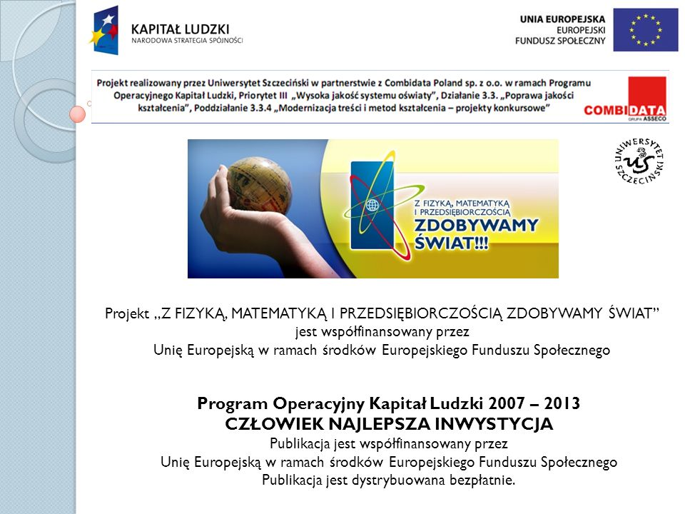 Projekt,,Z FIZYKĄ, MATEMATYKĄ I PRZEDSIĘBIORCZOŚCIĄ ZDOBYWAMY ŚWIAT jest współfinansowany przez Unię Europejską w ramach środków Europejskiego Fundusz
