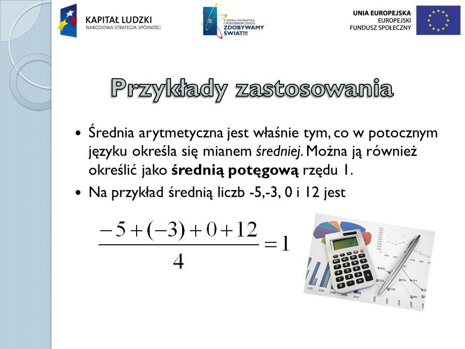 Średnia arytmetyczna jest właśnie tym, co w potocznym języku określa się mianem średniej. Można ją również określić jako średnią potęgową rzędu 1. Na