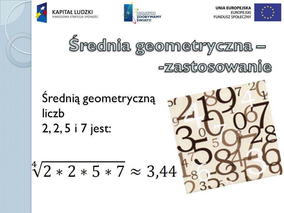 Średnią geometryczną liczb 2, 2, 5 i 7 jest: