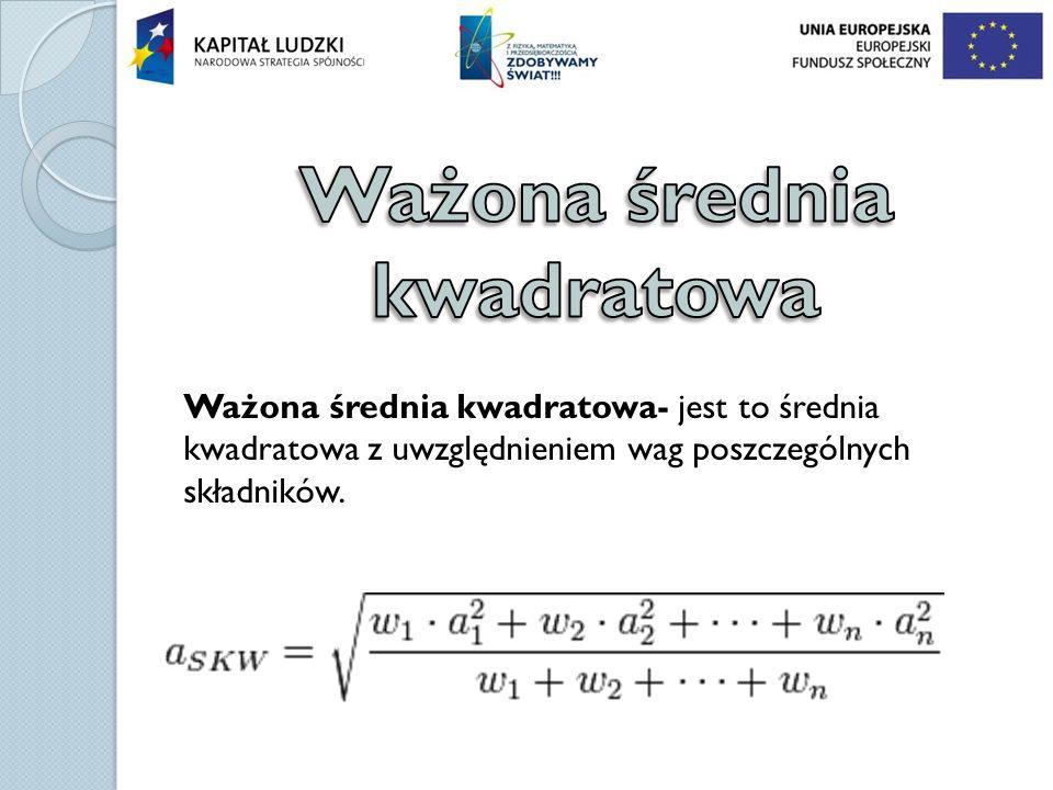 Ważona średnia kwadratowa- jest to średnia kwadratowa z uwzględnieniem wag poszczególnych składników.