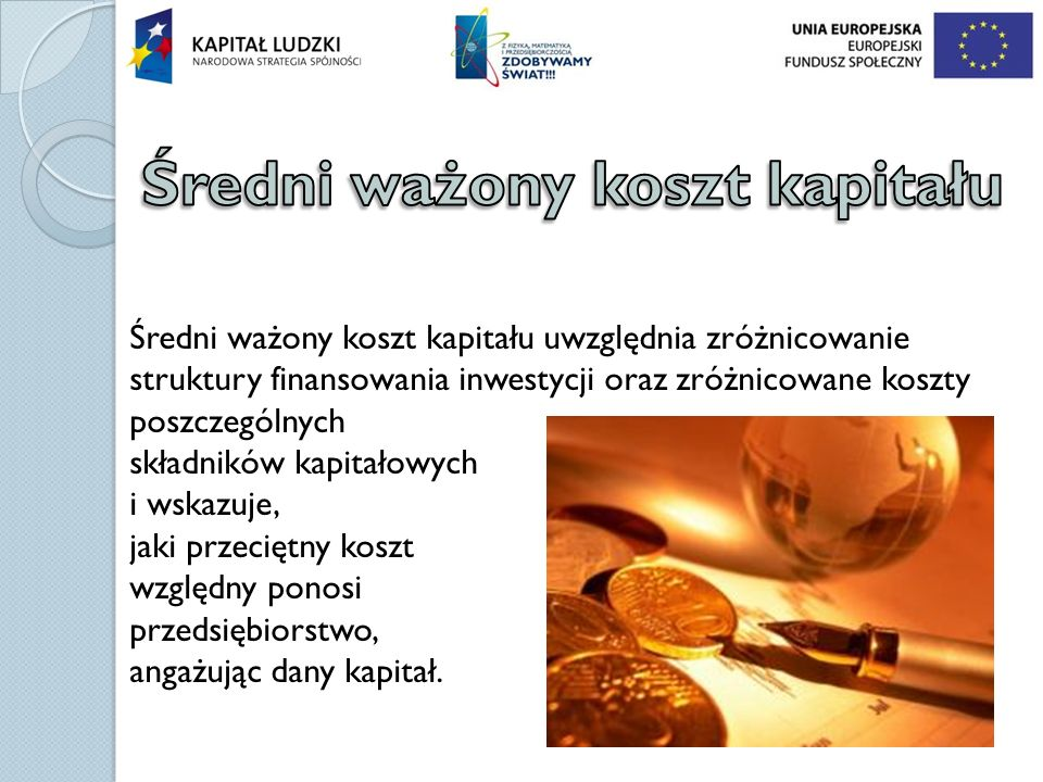Średni ważony koszt kapitału uwzględnia zróżnicowanie struktury finansowania inwestycji oraz zróżnicowane koszty poszczególnych składników kapitałowyc