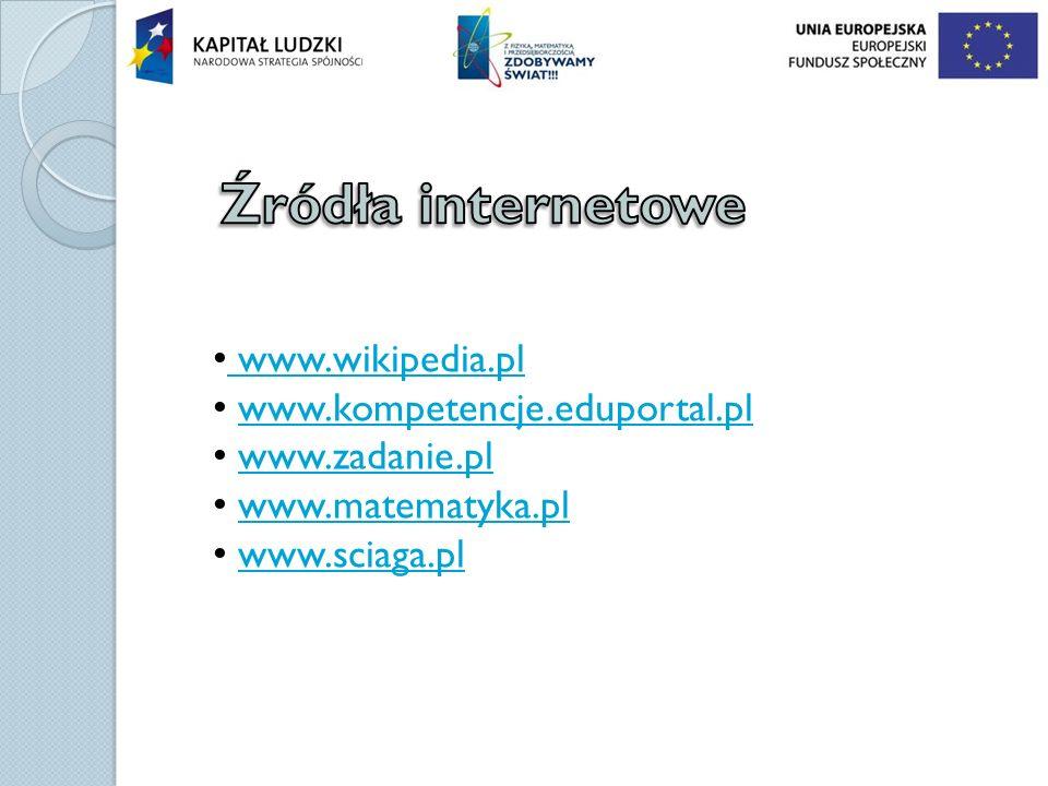 www.wikipedia.pl www.kompetencje.eduportal.pl www.zadanie.pl www.matematyka.pl www.sciaga.pl