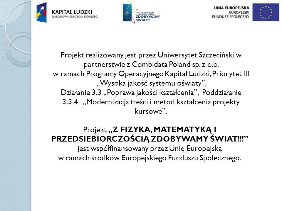 Projekt realizowany jest przez Uniwersytet Szczeciński w partnerstwie z Combidata Poland sp. z o.o. w ramach Programy Operacyjnego Kapitał Ludzki, Pri
