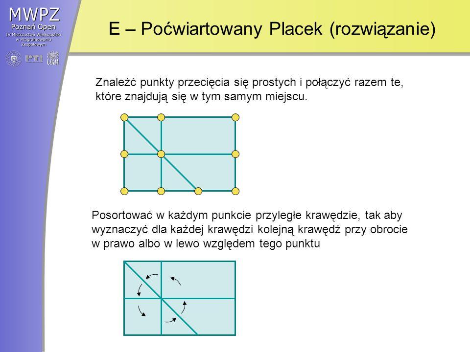 E – Poćwiartowany Placek (rozwiązanie) Znaleźć punkty przecięcia się prostych i połączyć razem te, które znajdują się w tym samym miejscu.