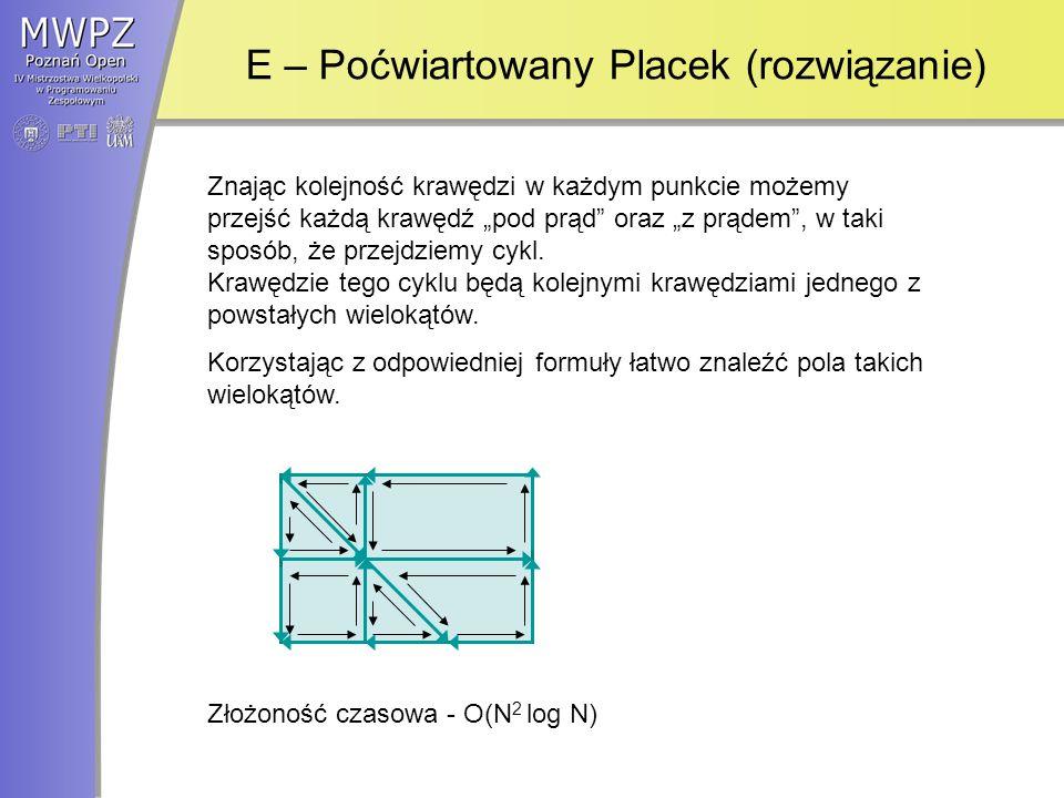 E – Poćwiartowany Placek (rozwiązanie) Znając kolejność krawędzi w każdym punkcie możemy przejść każdą krawędź pod prąd oraz z prądem, w taki sposób, że przejdziemy cykl.