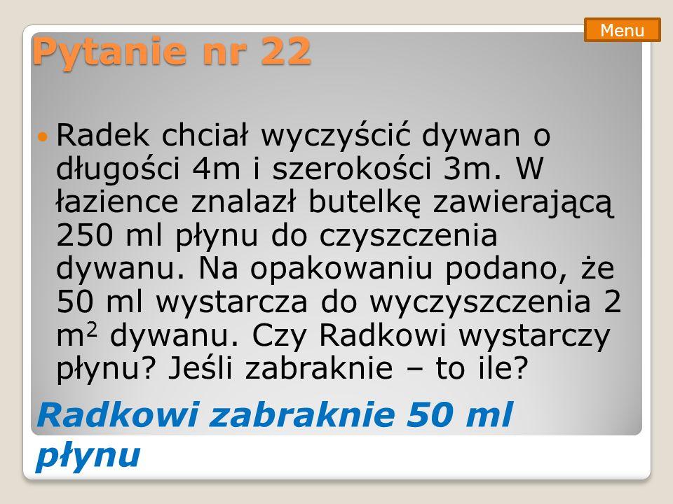Pytanie nr 22 Radek chciał wyczyścić dywan o długości 4m i szerokości 3m. W łazience znalazł butelkę zawierającą 250 ml płynu do czyszczenia dywanu. N