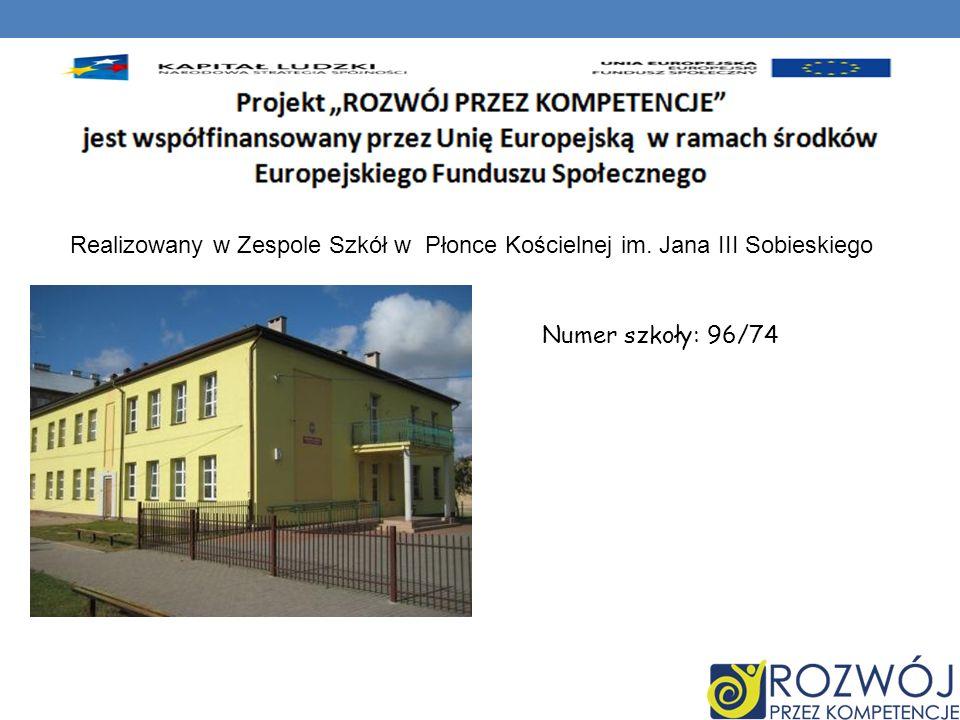 Realizowany w Zespole Szkół w Płonce Kościelnej im. Jana III Sobieskiego Numer szkoły: 96/74