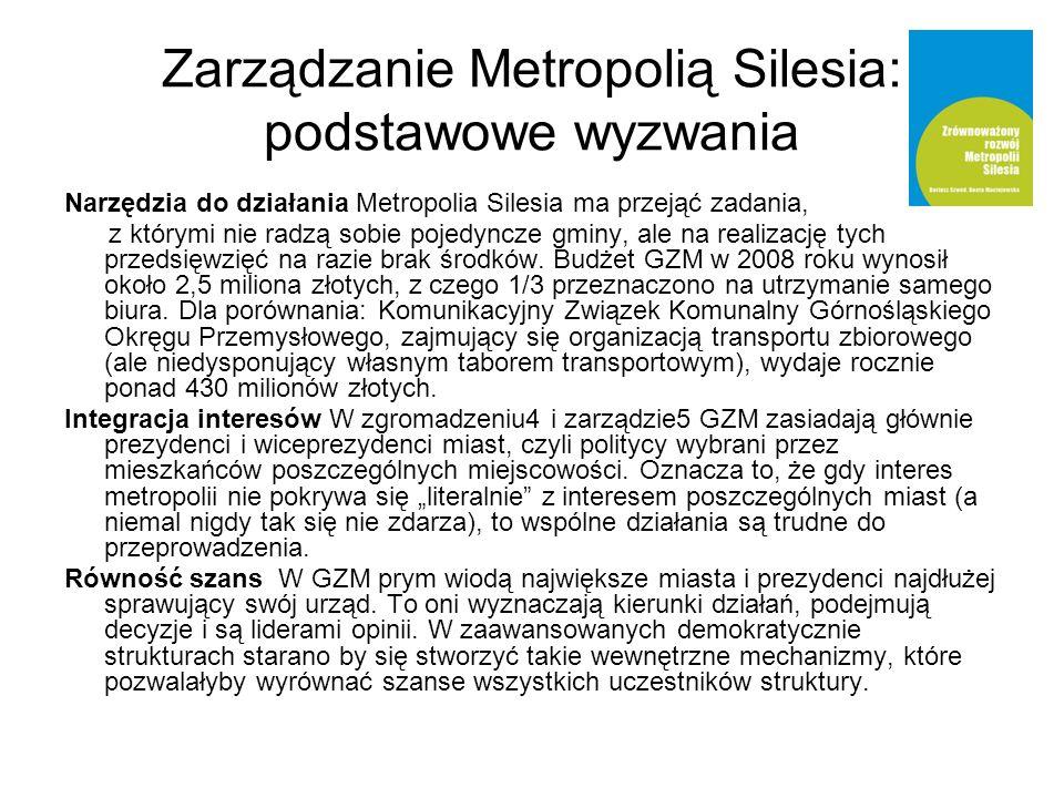 Zarządzanie Metropolią Silesia: podstawowe wyzwania Narzędzia do działania Metropolia Silesia ma przejąć zadania, z którymi nie radzą sobie pojedyncze gminy, ale na realizację tych przedsięwzięć na razie brak środków.