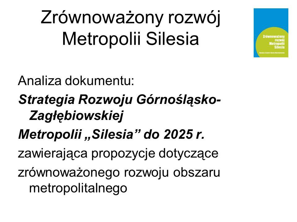 Zrównoważony rozwój Metropolii Silesia Analiza dokumentu: Strategia Rozwoju Górnośląsko- Zagłębiowskiej Metropolii Silesia do 2025 r. zawierająca prop