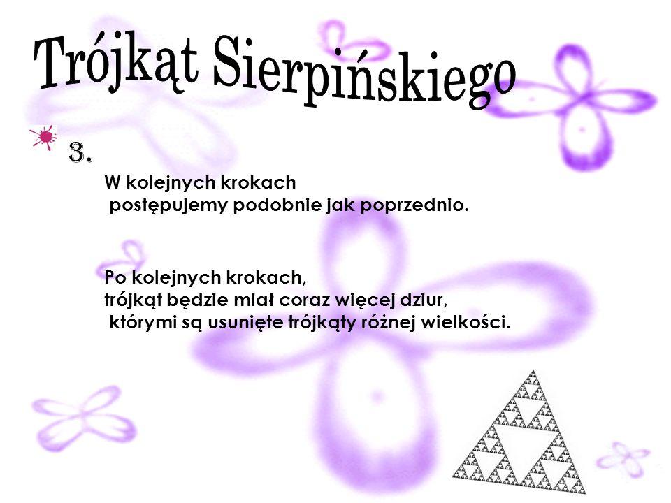 Każdy z pozostałych trzech mniejszych trójkątów dzielimy znowu na cztery równe trójkąty. 2. Ich wierzchołkami są środki boków trójkątów otrzymanych w