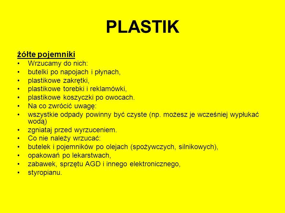 PLASTIK żółte pojemniki Wrzucamy do nich: butelki po napojach i płynach, plastikowe zakrętki, plastikowe torebki i reklamówki, plastikowe koszyczki po
