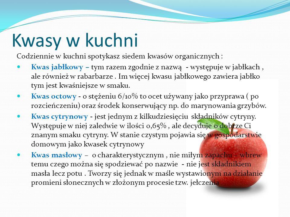 Kwasy w kuchni Codziennie w kuchni spotykasz siedem kwasów organicznych : Kwas jabłkowy – tym razem zgodnie z nazwą - występuje w jabłkach, ale równie