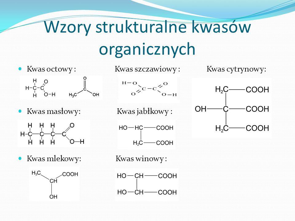 Wzory strukturalne kwasów organicznych Kwas octowy : Kwas szczawiowy : Kwas cytrynowy: Kwas masłowy: Kwas jabłkowy : Kwas mlekowy: Kwas winowy :