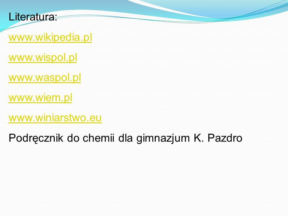 Literatura: www.wikipedia.pl www.wispol.pl www.waspol.pl www.wiem.pl www.winiarstwo.eu Podręcznik do chemii dla gimnazjum K. Pazdro