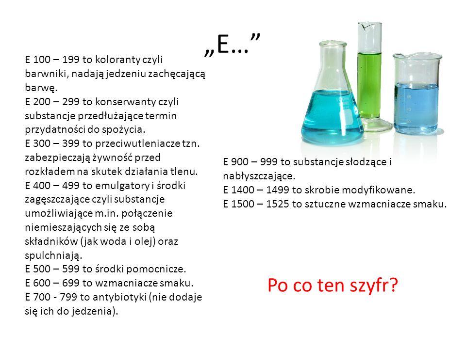 E… E 100 – 199 to koloranty czyli barwniki, nadają jedzeniu zachęcającą barwę. E 200 – 299 to konserwanty czyli substancje przedłużające termin przyda