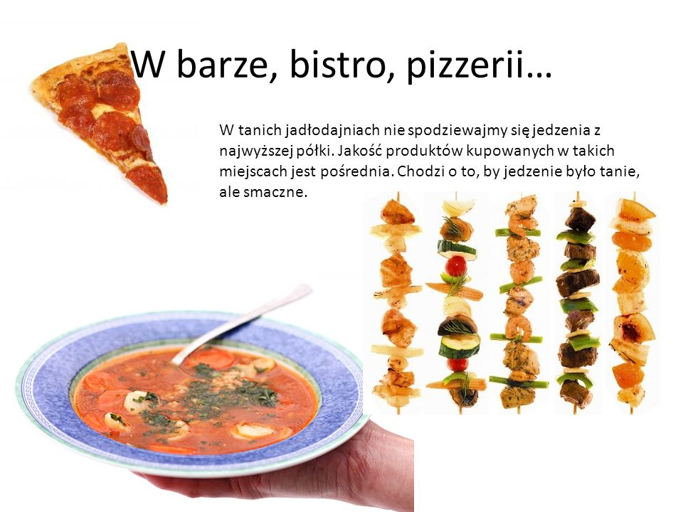 W barze, bistro, pizzerii… W tanich jadłodajniach nie spodziewajmy się jedzenia z najwyższej półki. Jakość produktów kupowanych w takich miejscach jes