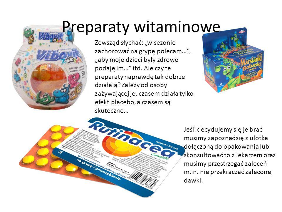 Preparaty witaminowe Zewsząd słychać: w sezonie zachorować na grypę polecam…, aby moje dzieci były zdrowe podaję im… itd. Ale czy te preparaty naprawd