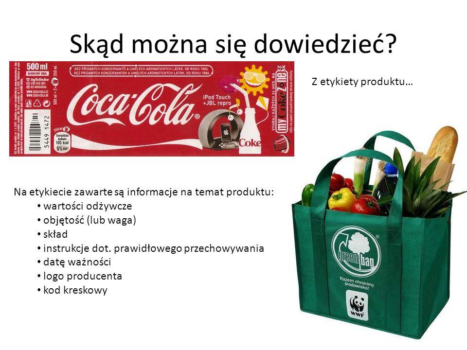 Skąd można się dowiedzieć? Z etykiety produktu… Na etykiecie zawarte są informacje na temat produktu: wartości odżywcze objętość (lub waga) skład inst