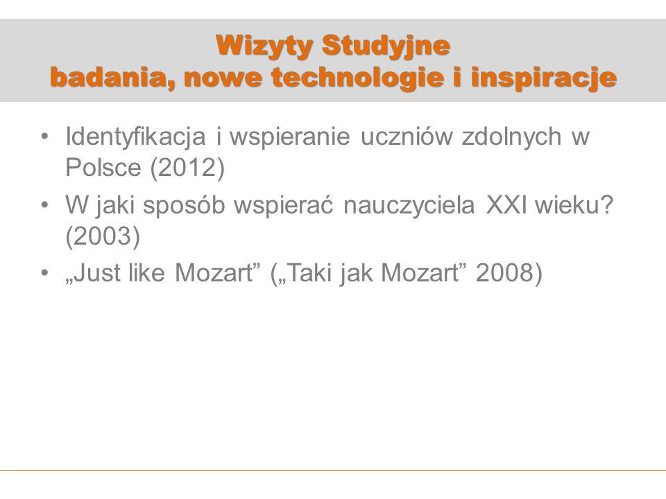 Wizyty Studyjne badania, nowe technologie i inspiracje Identyfikacja i wspieranie uczniów zdolnych w Polsce (2012) W jaki sposób wspierać nauczyciela XXI wieku.