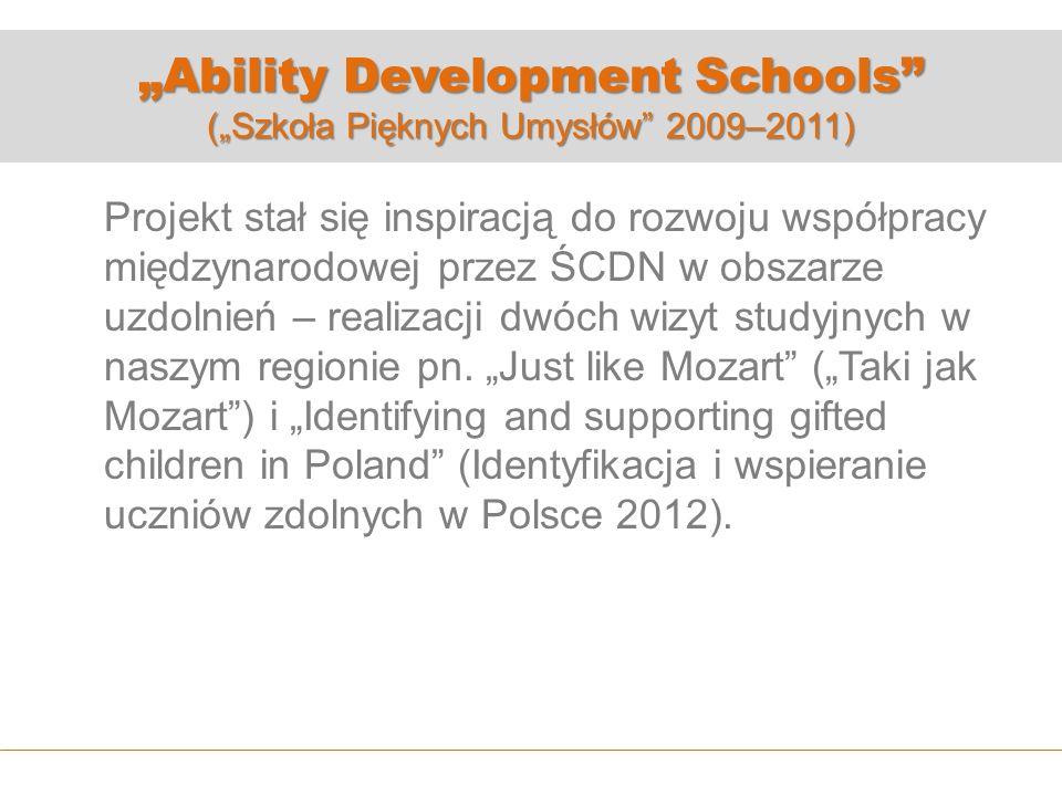 Ability Development Schools (Szkoła Pięknych Umysłów 2009–2011) Projekt stał się inspiracją do rozwoju współpracy międzynarodowej przez ŚCDN w obszarze uzdolnień – realizacji dwóch wizyt studyjnych w naszym regionie pn.