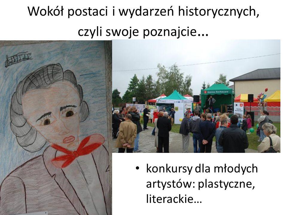 Wokół postaci i wydarzeń historycznych, czyli swoje poznajcie … konkursy dla młodych artystów: plastyczne, literackie…