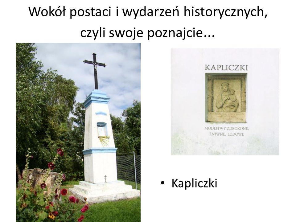 Wokół postaci i wydarzeń historycznych, czyli swoje poznajcie … Kapliczki