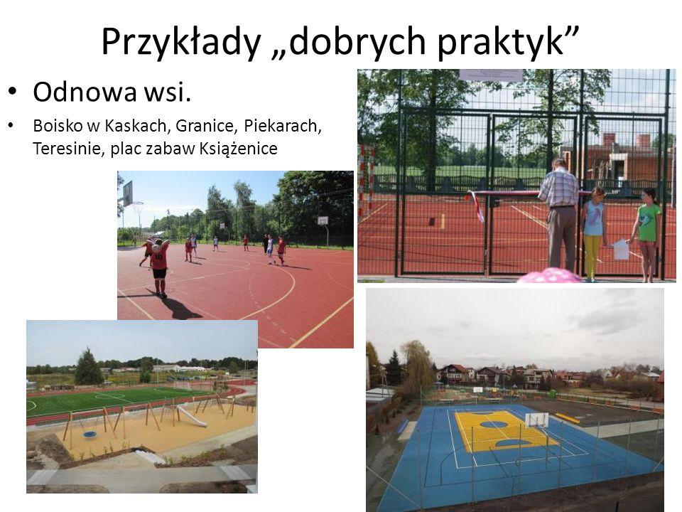 Przykłady dobrych praktyk Odnowa wsi. Boisko w Kaskach, Granice, Piekarach, Teresinie, plac zabaw Książenice