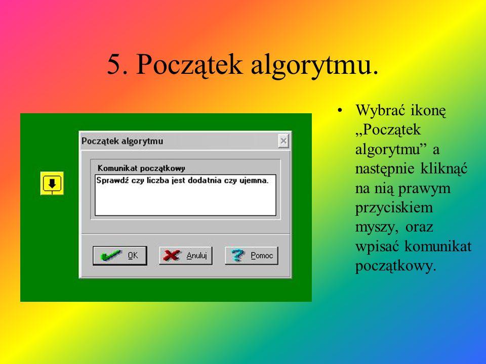 5. Początek algorytmu. Wybrać ikonę Początek algorytmu a następnie kliknąć na nią prawym przyciskiem myszy, oraz wpisać komunikat początkowy.