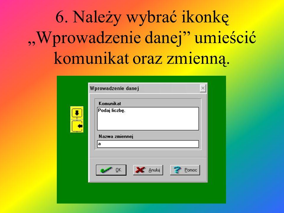 6. Należy wybrać ikonkę Wprowadzenie danej umieścić komunikat oraz zmienną.