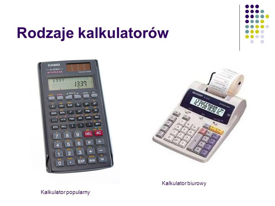 Rodzaje kalkulatorów Kalkulator szkolny Kalkulator naukowy, inżynierski
