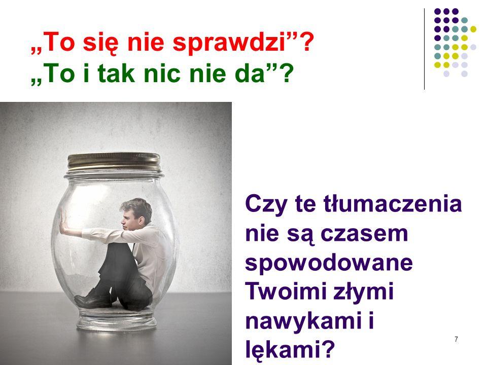 7 To się nie sprawdzi? To i tak nic nie da? Czy te tłumaczenia nie są czasem spowodowane Twoimi złymi nawykami i lękami?